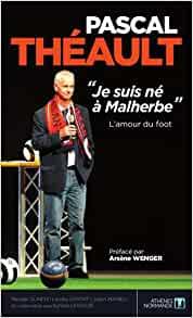Pascal Théault je suis né à Malherbe ouvrage